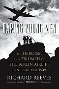 Daring Young Men: The Heroism and Triumph of the Berlin Airlift, June 1948-May 1949