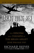 Daring Young Men The Heroism & Triumph of the Berlin Airlift June 1948 May 1949