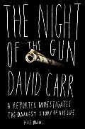 The Night of the Gun: A Reporter Investigates the Darkest Story of His Life. His Own. Cover