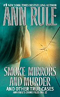 "Ann Rule's Crime Files                                                                              "" #12: Smoke, Mirrors, and Murder: And Other True Cases Cover"