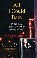 All I Could Bare: My Life in the Strip Clubs of Gay Washington, D.C. Cover