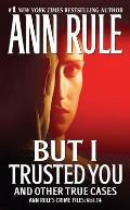 Ann Rule's Crime Files #14: But I Trusted You Cover