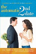 The Automatic 2nd Date: Everything to Say and Do on the 1st Date to Guarantee...