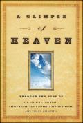 A Glimpse Of Heaven: Through The Eyes Of C.S. Lewis, Dr. Tony Evans, Calvin Miller, Randy Alcorn. J. Oswald... by Richard Leonard