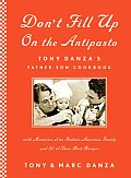 Dont Fill Up on the Antipasto Tony Danzas Father Son Cookbook with Memories of an Italian American Family & 50 of Their Best Recipes