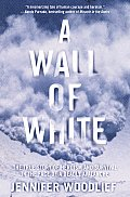 Wall of White The True Story of Heroism & Survival in the Face of a Deadly Avalanche
