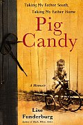 Pig Candy: Taking My Father South, Taking My Father Home - A Memoir Cover