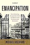 Emancipation How Liberating Europes Jews