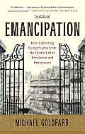 Emancipation: How Liberating Europe's Jews from the Ghetto Led to Revolution and Renaissance Cover