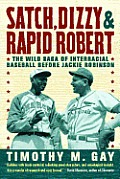 Satch, Dizzy & Rapid Robert: The Wild Saga of Interracial Baseball Before Jackie Robinson Cover