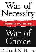 War of Necessity War of Choice A Memoir of Two Iraq Wars