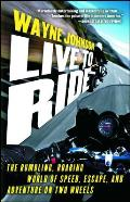 Live to Ride: The Rumbling, Roaring World of Speed, Escape, and Adventure on Two Wheels Cover