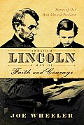 Abraham Lincoln A Man of Faith & Courage Stories of Our Most Admired President