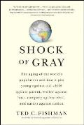 Shock of Gray: The Aging of the World's Population and How It Pits Young Against Old, Child Against Parent, Worker Against Boss, Comp