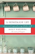 A Homemade Life: Stories and Recipes from My Kitchen Table Cover
