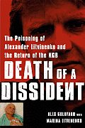 Death of a Dissident: The Poisoning of Alexander Litvinenko and the Return of the KGB Cover