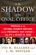 In the Shadow of the Oval Office Profiles of the National Security Advisers & the Presidents They Served From JFK to George W Bush
