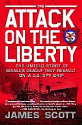 Attack on the Liberty The Untold Story of Israels Deadly 1967 Assault on a US Spy Ship