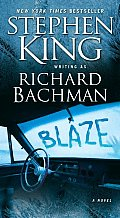 Blaze: A Novel by Stephen King as Richard Bachman