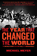 Year That Changed the World The Untold Story Behind the Fall of the Berlin Wall