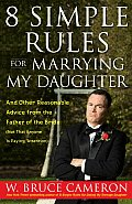 8 Simple Rules for Marrying My Daughter & Other Reasonable Advice from the Father of the Bride Not That Anyone Is Paying Attention