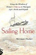 Sailing Home Using Homers Odyssey to Navigate Lifes Perils & Pitfalls