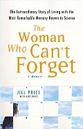 The Woman Who Can't Forget: The Extrardinary Story of Living with the Most Remarkable Memory Known to Science