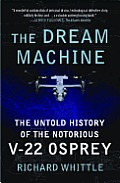 The Dream Machine: The Untold History of the Notorious V-22 Osprey