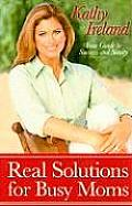 Real Solutions for Busy Moms: Your Guide to Success and Sanity Cover