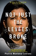 Not Just the Levees Broke My Story During & After Hurricane Katrina