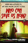 Who Can Save Us Now Brand New Superheroes & Their Amazing Short Stories