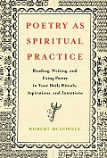 Poetry as Spiritual Practice Reading Writing & Using Poetry in Your Daily Rituals Aspirations & Intentions