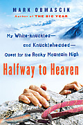 Halfway to Heaven My White Knuckled & Knuckleheaded Quest for the Rocky Mountain High