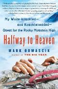 Halfway to Heaven: My White-Knuckled--And Knuckleheaded--Quest for the Rocky Mountain High