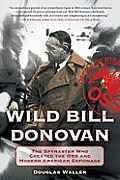 Wild Bill Donovan The Spymaster Who Created the OSS & Modern American Espionage