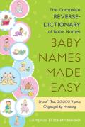 Baby Names Made Easy: The Complete Reverse Dictionary of Baby Names