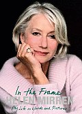 Helen Mirren: In the Frame: My Life in Words and Pictures