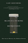 Manufacturing Depression: The Secret History of a Modern Disease Cover