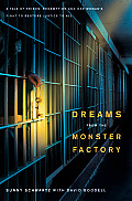 Dreams from the Monster Factory A Tale of Prison Redemption & One Womans Fight to Restore Justice to All
