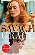 Savage Grace The True Story of Fatal Relations in a Rich & Famous American Family