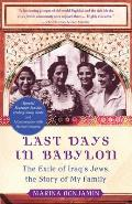 Last Days in Babylon The Exile of Iraqs Jews the Story of My Family