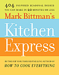 Mark Bittmans Kitchen Express 101 Fast Inspired Recipes for Each Season