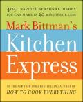 Mark Bittmans Kitchen Express 404 Inspired Seasonal Dishes You Can Make in 20 Minutes or Less