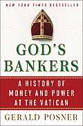God's Bankers: A History Of Money & Power At The Vatican by Gerald Posner