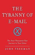 Tyranny of Email the Four Thousand Year Journey To Your Inbox