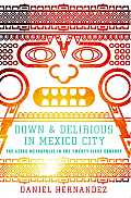 Down & Delirious in Mexico City: The Aztec Metropolis in the Twenty-First Century Cover