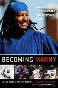 Becoming Manny: Inside the Life of Baseball's Most Enigmatic Slugger Cover