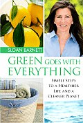 Green Goes with Everything: Simple Steps to a Healthier Life and a Cleaner Planet