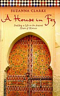 House in Fez Building a Life in the Ancient Heart of Morocco