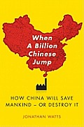 When a Billion Chinese Jump How China Will Save Mankind Or Destroy It